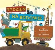 okładka Tydzień na budowie, Książka   Jean Reidy, Leo Timmers