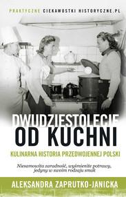 okładka Dwudziestolecie od kuchni, Książka | Zaprutko-Janicka Aleksandra