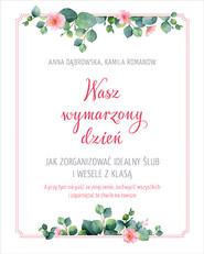 okładka Wasz wymarzony dzień. Jak zorganizować idealny ślub i wesele z klasą, Książka | Romanow Kamila, Dąbrowska Anna
