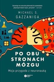 okładka Po obu stronach mózgu Moja przygoda z neuronauką, Książka | Michael S.  Gazzaniga