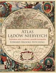 okładka Atlas lądów niebyłych, Książka | Brooke-Hitching Edward