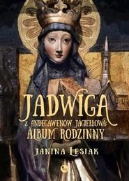 okładka Jadwiga z Andegawenów Jagiełłowa Album rodzinny, Książka | Lesiak Janina