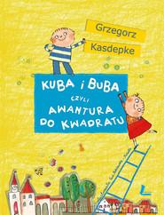 okładka Kuba i Buba czyli awantura do kwadratu, Książka | Kasdepke Grzegorz