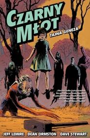 okładka Tajna geneza Tom 1 Czarny młot, Książka | Jeff Lemire, Dean Ormston