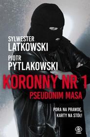 okładka Koronny nr 1 Pseudonim Masa, Książka   Sylwester Latkowski, Piotr Pytlakowski