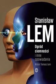 okładka Ogród ciemności i inne opowiadania, Książka | Lem Stanisław