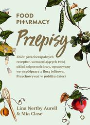 okładka Food Pharmacy Przepisy. Książka | papier | Nertby Aurell Lina, Clase Mia