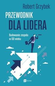 okładka Przewodnik dla lidera Budowanie zespołu XXI wieku, Książka | Grzybek Robert