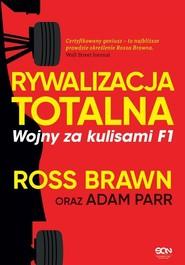 okładka Rywalizacja totalna Wojny za kulisami F1, Książka   Ross Brawn, Adam Parr