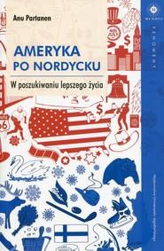 okładka Ameryka po nordycku W poszukiwaniu lepszego życia, Książka   Partanen Anu