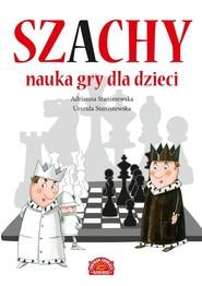 okładka Szachy Nauka gry dla dzieci, Książka   Adrianna Staniszewska, Urszula Staniszewska
