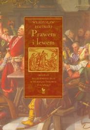 okładka Prawem i lewem Obyczaje na Czerwonej Rusi w pierwszej połowie XVII wieku, Książka   Łoziński Władysław