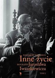 okładka Inne życie Biografia Jarosława Iwaszkiewicza Tom 2, Książka   Romaniuk Radosław