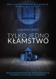 okładka Tylko jedno kłamstwo, Książka | Croft Kathryn