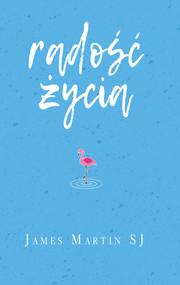 okładka Radość życia Śmiech i humor cieszą Boga, Książka | James Martin