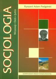 okładka Socjologia Wczoraj Dziś Jutro Kompendium wiedzy socjologicznej. Książka | papier | Ryszard Adam Podgórski