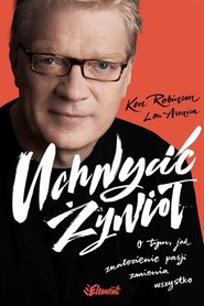okładka Uchwycić Żywioł O tym, jak znalezienie pasji zmienia wszystko, Książka | Ken  Robinson, Lou  Aronica