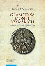 okładka Gramatyka monet rzymskich okresu republiki i cesarstwa, Książka   Awianowicz Bartosz