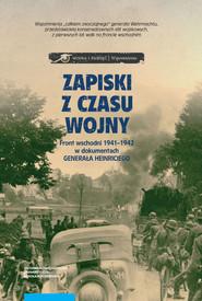 okładka Zapiski z czasu wojny Front wschodni 1941-1942 w dokumentach Generała Heinriciego, Książka   Hurter Johannes