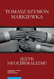 okładka Język neoliberalizmu, Książka   Tomasz Szymon Markiewka