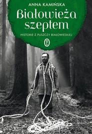 okładka Białowieża szeptem Historie z Puszczy Białowieskiej, Książka | Kamińska Anna