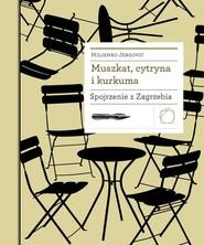okładka Muszkat cytryna i kurkuma Spojrzenie z Zagrzebia, Książka | Miljenko Jergović