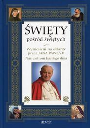 okładka Święty pośród świętych Wyniesieni na ołtarze przez Jana Pawła II . Nasi patroni każdego dnia, Książka  
