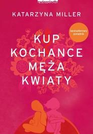 okładka Kup kochance męża kwiaty 3, Książka | Miller Katarzyna