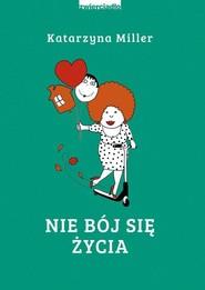 okładka Nie bój się życia, Książka | Miller Katarzyna
