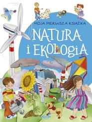 okładka Moja pierwsza książka Natura i ekologia, Książka | Praca Zbiorowa