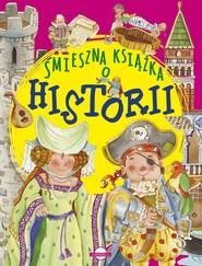 okładka Śmieszna książka o historii, Książka | Praca Zbiorowa