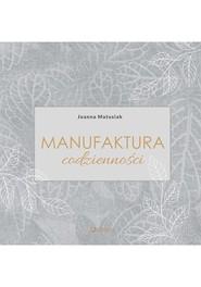 okładka Manufaktura codzienności, Książka   Matusiak Joanna