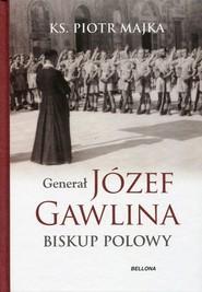 okładka Generał Józef Gawlina Biskup polowy. Książka   papier   Majka Piotr