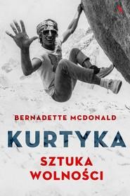okładka Kurtyka Sztuka wolności, Książka   McDonald Bernadette