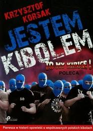 okładka Jestem kibolem Pierwsza w historii opowieść o współczesnych polskich kibolach. Książka | papier | Korsak Krzysztof
