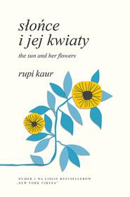 okładka Słońce i jej kwiaty. The Sun and Her Flowers, Książka | Kaur Rupi