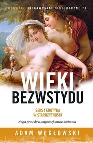 okładka Wieki bezwstydu. Seks i erotyka w starożytności, Książka | Węgłowski Adam