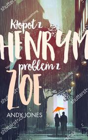okładka Kłopot z Henrym, problem z Zoe, Książka   Jones Andy