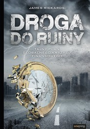 okładka Droga do ruiny Tajny plan globalnego kryzysu finansowego, Książka   Rickards James