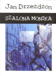 okładka Szalona Monika. Książka | papier | Drzeżdżon Jan