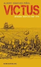 okładka Victus Upadek Barcelony. 1714, Książka | Albert Sánchez  Piñol