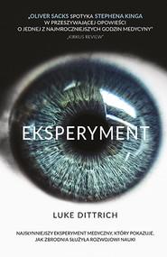 okładka Eksperyment. Opowieść o mrocznej godzinie w dziejach medycyny, Książka | Dittrich Luke