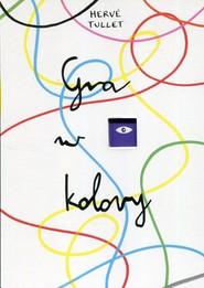 okładka Gra w kolory, Książka | Tullet Herve