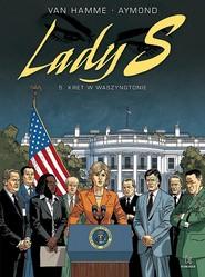 okładka Lady S 5 Kret w Waszyngtonie, Książka | van Hamme Jean