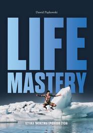 okładka Life Mastery Sztuka tworzenia epickiego życia, Książka | Piątkowski Dawid