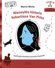 okładka Niezwykła historia Sebastiana Van Pirka, Książka | Wicha Marcin