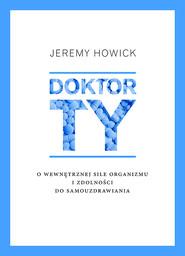 okładka Doktor Ty. O wewnętrznej sile organizmu i zdolności do samouzdrawiania, Książka | Howick Jeremy