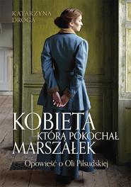 okładka Kobieta, którą pokochał Marszałek.Opowieść o Oli Piłsudskiej, Książka | Droga Katarzyna
