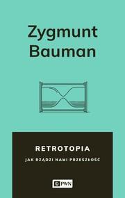 okładka Retrotopia Jak rządzi nami przeszłość?, Książka   Bauman Zygmunt