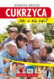 okładka Cukrzyca Jak z nią żyć? Poradnik pacjenta, Książka | Drozd Dorota